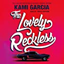 The Lovely Reckless Audiobook by Kami Garcia Narrated by Cynthia Hopkins