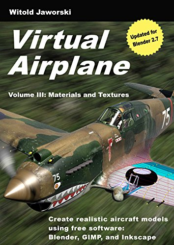 Download Virtual Airplane – Materials and Textures: Create realistic aircraft models using free software: Blender, GIMP, and Inkscape Pdf