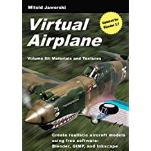 Virtual Airplane - Materials and Textures: Create realistic aircraft models using free software: Blender, GIMP, and Inkscape