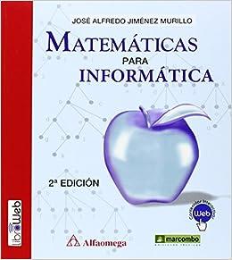 7020cb638 MATEMATICAS PARA INFORMATICA (MARCOMBO ALFAOMEGA)  Amazon.es  Jose Alfredo  Jimenez Murillo  Libros