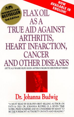 Flax Oil as a True Aid Against Arthritis, Heart Infarction, Cancer and Other Diseases, 3rd Edition