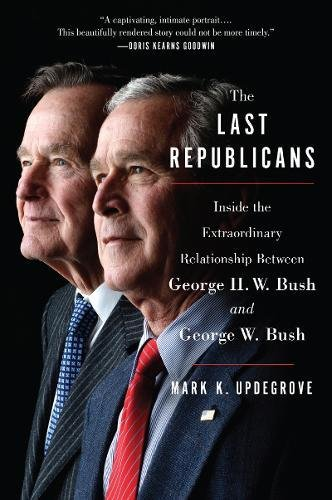 The Last Republicans  Inside The Extraordinary Relationship Between George H W  Bush And George W  Bush