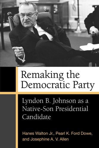 Books : Remaking the Democratic Party: Lyndon B. Johnson as a Native-Son Presidential Candidate