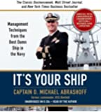 It's Your Ship: Management Techniques from the Best Damn Ship in the Navy 1st (first) Edition by Abrashoff, D. Michael published by Business Plus (2006)