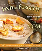 FIX-IT AND FORGET-IT FAVORITE SLOW COOKER RECIPES FOR MOM: 150 RECIPES MOM WILL LOVE TO MAKE, EAT, AND SHARE!  FROM GOOD BOOKS