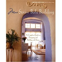 More Straw Bale Building: A Complete Guide to Designing and Building with Straw (Mother Earth News Wiser Living Series)