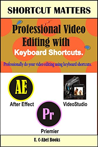 - Professional Video Editing with Keyboard Shortcuts (Shortcut Matters Book 33)