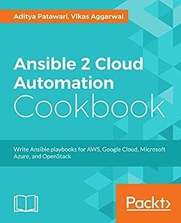 Ansible 2 Cloud Automation Cookbook: Write Ansible playbooks for AWS, Google Cloud, Microsoft Azure, and OpenStack by [Patawari, Aditya, Aggarwal, Vikas]