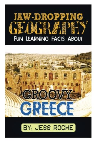 Jaw-Dropping Geography: Fun Learning Facts About Groovy Greece: Illustrated Fun Learning For Kids (Volume 1)