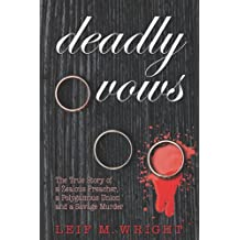 Deadly Vows: The True Story of a Zealous Preacher, A Polygamous Union and a Savage Murder