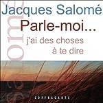 Parle-moi... j'ai des choses à te dire   Jacques Salomé