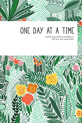 One Day at a Time: a guided journal for mindfulness, self-care, and organization (in jade floral)