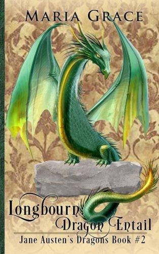 Longbourn: Dragon Entail: A Pride and Prejudice Variation (Jane Austen's Dragons) (Volume 2)