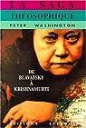 LA SAGA THEOSOPHIQUE. De Blavatsky à Krishnamurti par Washington