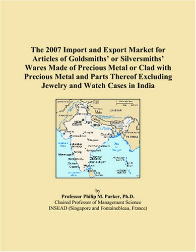 Download The 2007 Import and Export Market for Articles of Goldsmiths' or Silversmiths' Wares Made of Precious Metal or Clad with Precious Metal and Parts Thereof Excluding Jewelry and Watch Cases in India ebook