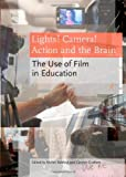Lights! Camera! Action and the Brain: The Use of Film in Education, Maher Bahloul, 1443836575