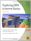 Exploring IBM eServer iSeries: The Instant Insiders Guide to IBMs Popular Mid-Range Servers (Exploring IBM series)