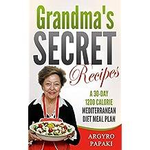 Grandma's Secret Recipes: A 30-day 1200 Calorie Mediterranean Diet Meal Plan