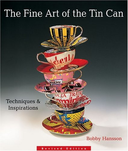 The Fine Art of the Tin Can: Techniques & Inspirations by Lark Books