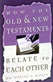 How the Old and New Testaments Relate to Each Other, Robert Morey, 1931230102