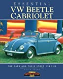 Essential Vw Beetle Cabriolet : The Cars and Their Stories, 1949-80 (Essential Series)
