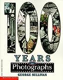 100 Years in Photographs, George E. Sullivan, 0590228587