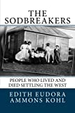 img - for The Sodbreakers: People Who Lived and Died Settling the West (Conquering the Wild West - Edith Kohl's Trilogy) (Volume 2) book / textbook / text book