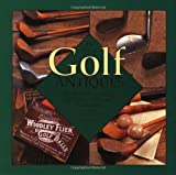 The Art of Golf Antiques, Gilbert King, 0762409908