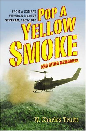 Download Pop a Yellow Smoke and Other Memories: A Marine's Poignant and Humorous Stories of Time in VietNam pdf epub