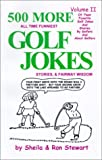 500 MORE All Time Funniest Golf Jokes, Stories & Fairway Wisdom