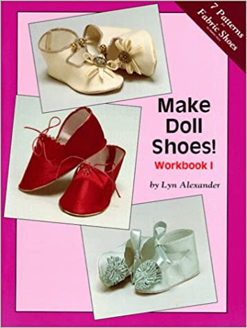 fbc395f1830ad Make Doll Shoes! Fabric: Lyn Alexander: 9780875883359: Books - Amazon.ca
