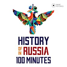 History of Russia in 100 Minutes: A Crash Course for Beginners (Smart Histories) Audiobook by Tanel Vahisalu Narrated by Sammi Bold