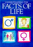Understanding the Facts of Life (Facts of Life Series)