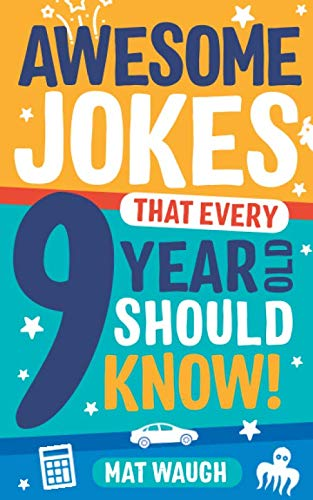 Awesome Jokes That Every 9 Year Old Should Know!: Hundreds of rib ticklers, tongue twisters and side splitters (Awesome Jokes for Kids) (Birthday Present For 9 Year Old Boy)