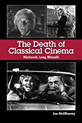 The Death of Classical Cinema: Hitchcock, Lang, Minnelli (Suny Series, Horizons of Cinema)