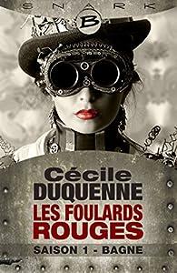 Les Foulards rouges, saison 1 : Bagne par Cécile Duquenne
