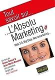 Tout savoir sur... L'Absolu Marketing: Web 3.0, Big Data, Neuromarketing...