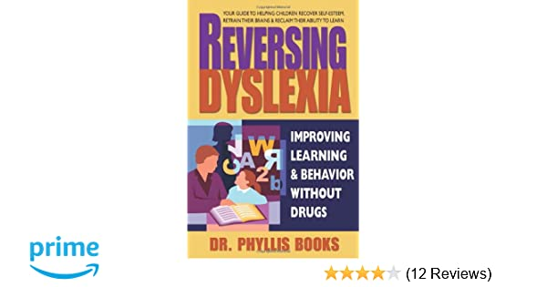 reversing dyslexia your guide to helping children recover self