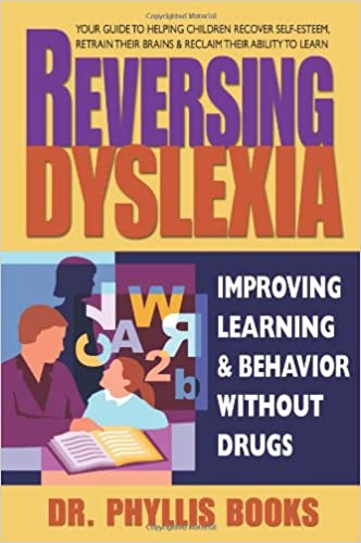 Reversing Dyslexia Your Guide To Helping Children Recover Self Esteem Retrain Their Brains Reclaim Their Ability To Learn Dr Phyllis Books
