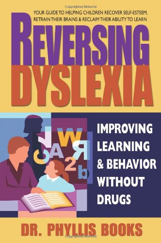 Reversing Dyslexia: Your Guide to Helping Children Recover Self-Esteem, Retrain Their Brains & Reclaim Their Ability to Learn by SQUARE ONE PUBLISHERS INC