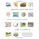 Drawing Your Own Path: 33 Practices at the Crossroads of Art and Meditation