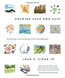 img - for Drawing Your Own Path: 33 Practices at the Crossroads of Art and Meditation book / textbook / text book