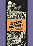 The Living Mummy And Other Stories (The EC Comics Library)