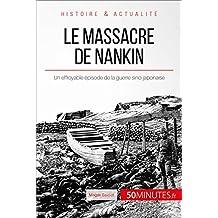 Le massacre de Nankin: Un effroyable épisode de la guerre sino-japonaise (Grands Événements t. 41) (French Edition)