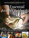 The Essential Amish Cookbook: Everyday Recipes from Farm and Pantry (Lovina Eicher's Amish Kitchen)