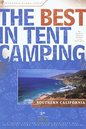 Download The Best in Tent Camping: Southern California: A Guide for Car Campers Who Hate RVs, Concrete Slabs, and Loud Portable Stereos (Best Tent Camping) PDF