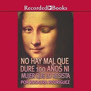 No hay mal que dure 100 años ni mujer que lo resista (Texto Completo) Audiobook