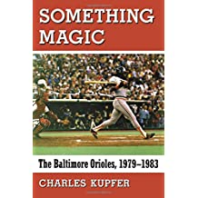 Something Magic: The Baltimore Orioles, 1979–-1983