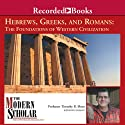 The Modern Scholar: Hebrews, Greeks and Romans: Foundations of Western Civilization Lecture by Timothy Shutt Narrated by Timothy Shutt