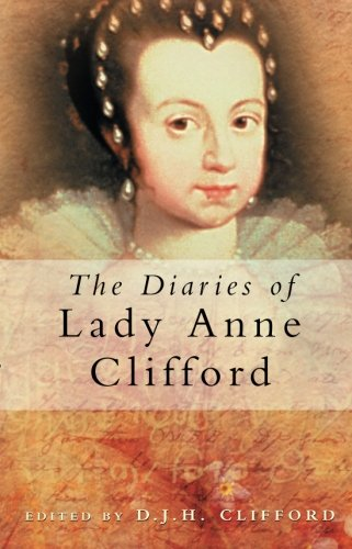 The Diaries of Lady Anne Clifford (Lady Anne Collection)